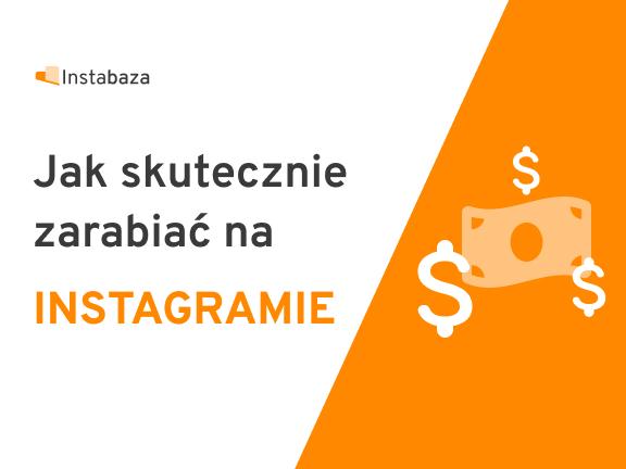 Jak skutecznie zarabiać na Instagramie