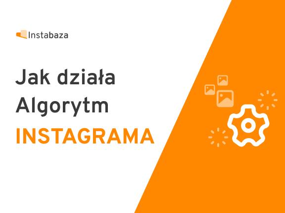 Algorytm Instagrama jak działa