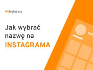 Jak wybrać nazwę na Instagrama? Kompletny poradnik