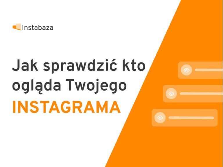 Jak sprawdzić kto ogląda Twojego Instagrama?